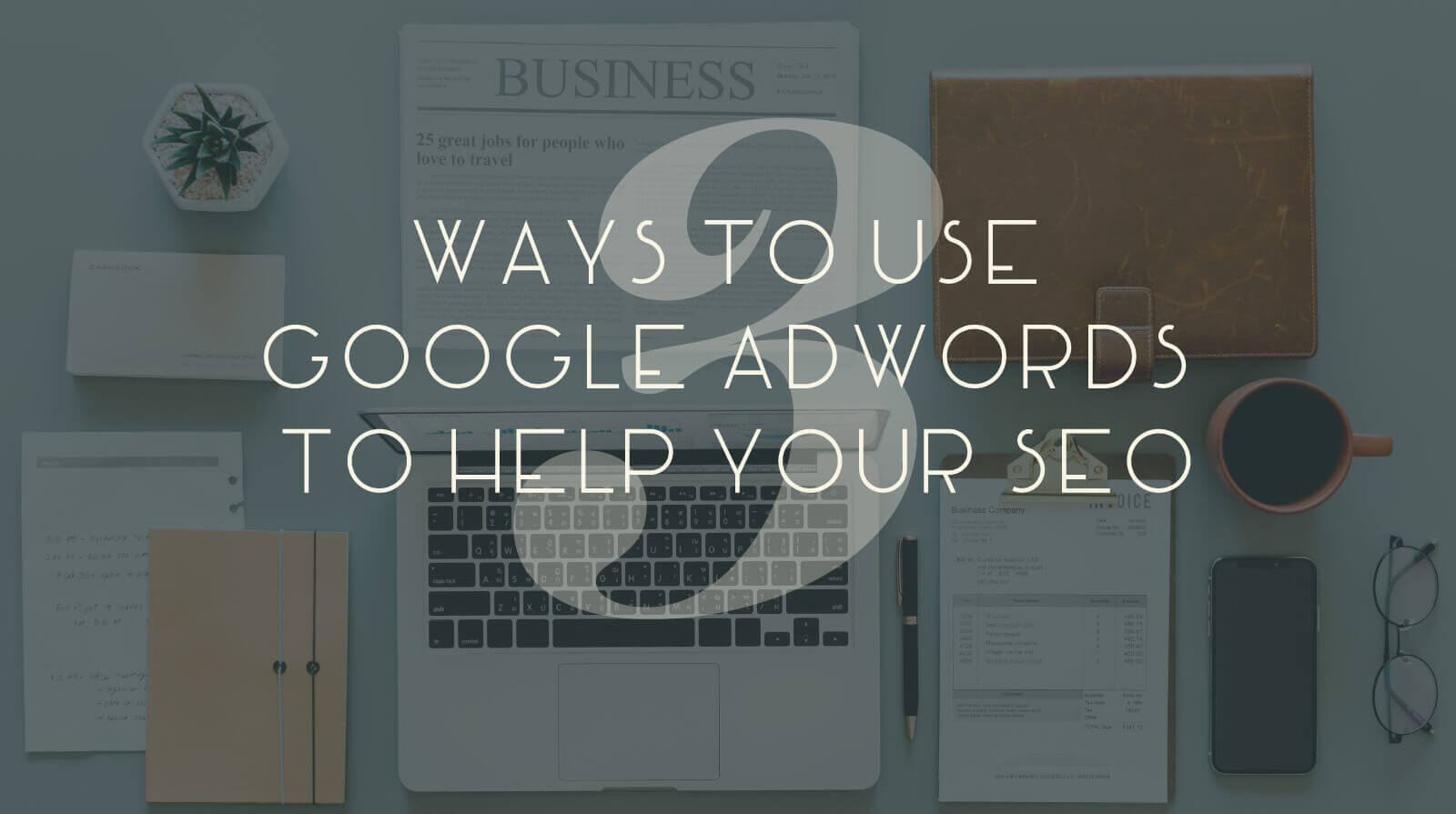 3 ways to use Google AdWords to Help your SEO