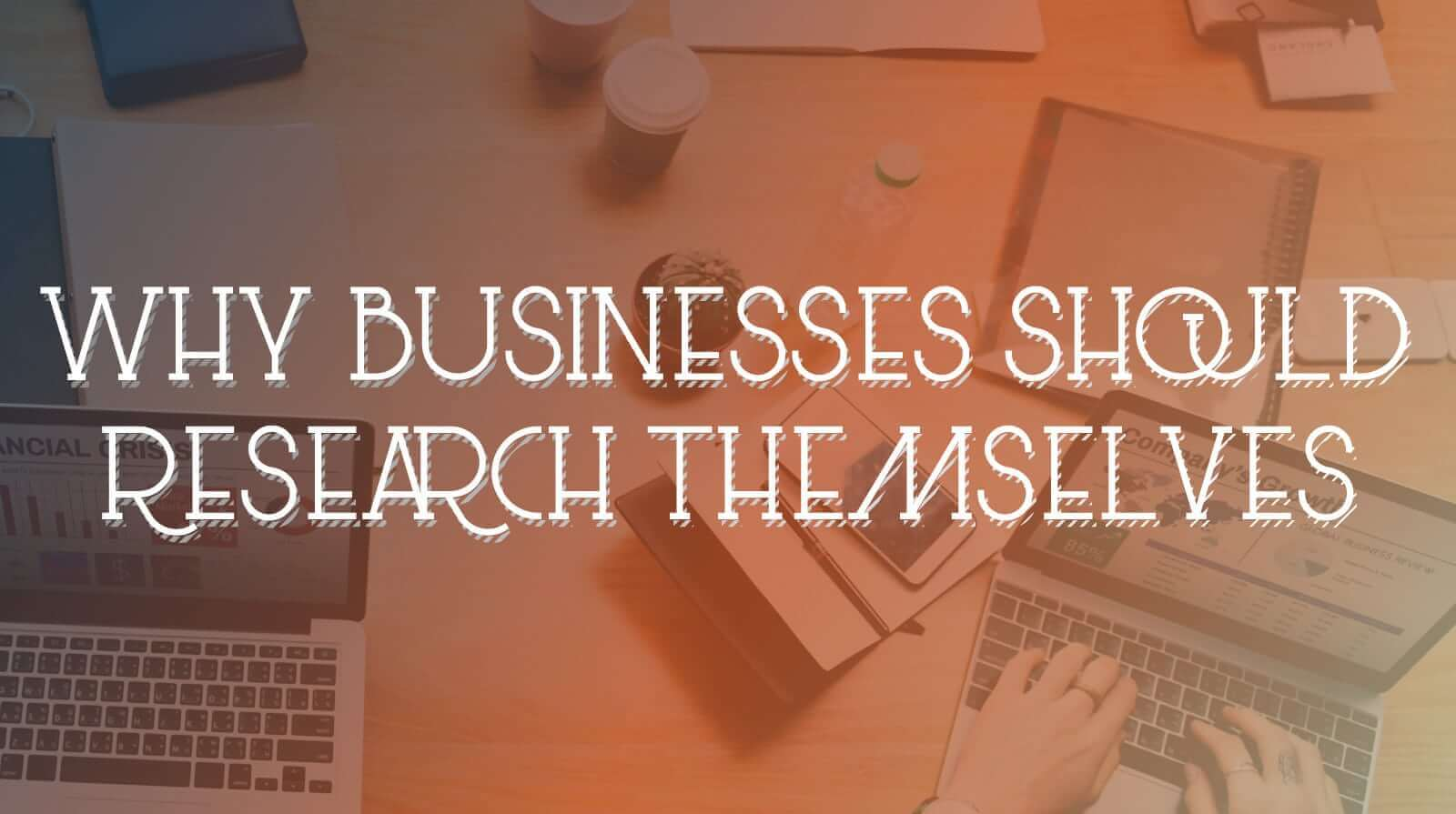 Why Businesses Should Research Themselves