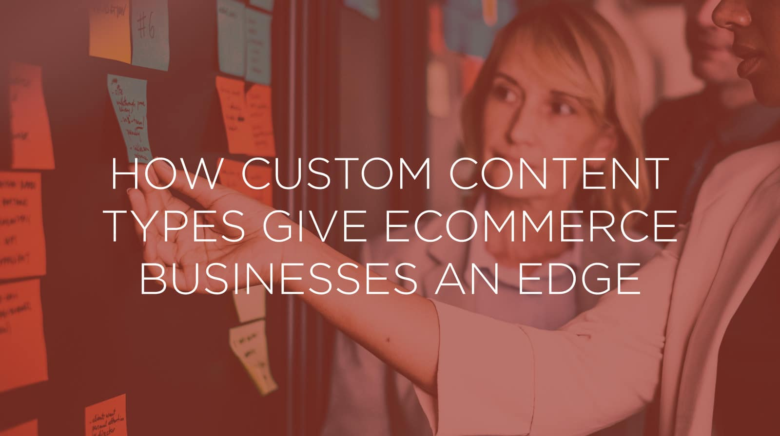 How Custom Content Types Give Ecommerce Businesses an Edge