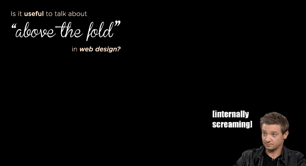 """is it useful to talk about """"above the fold"""" in web design?"""