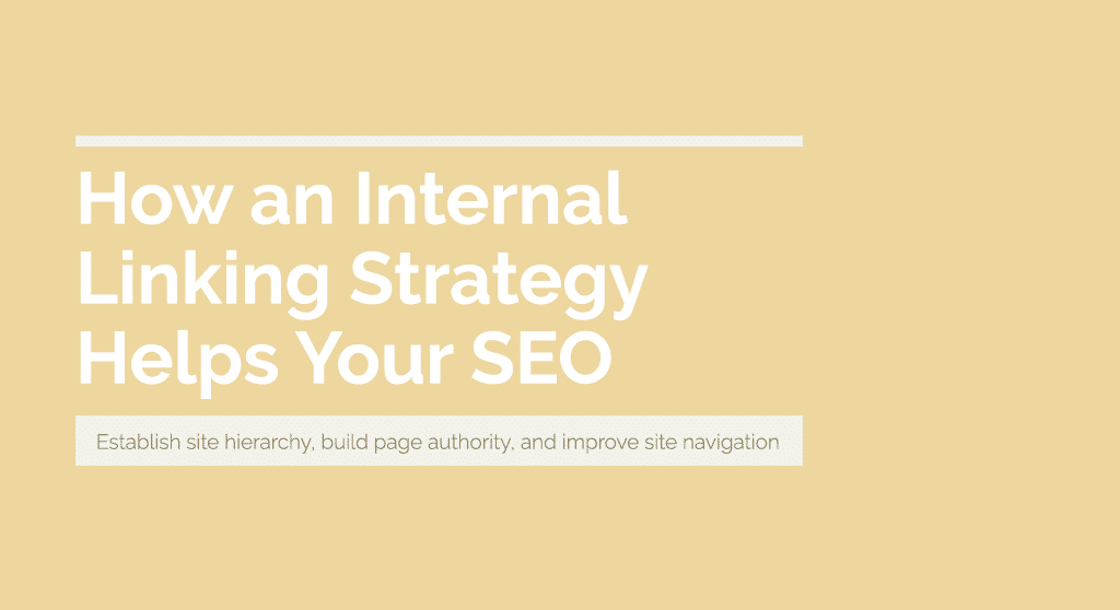 How an internal linking strategy helps your SEO: Establish site hierarchy, build page authority, and improve site navigation.
