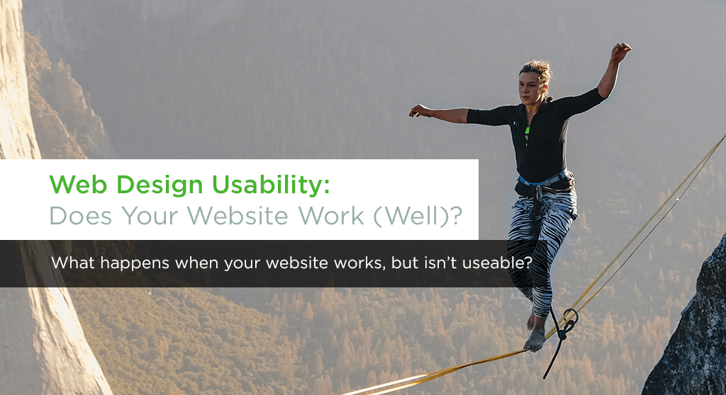 "A woman performing a balancing act on a tight rope with the text overlay ""Web Design Usability: Does Your Website Work (Well)? What happens when your website works, but isn't useable?"""