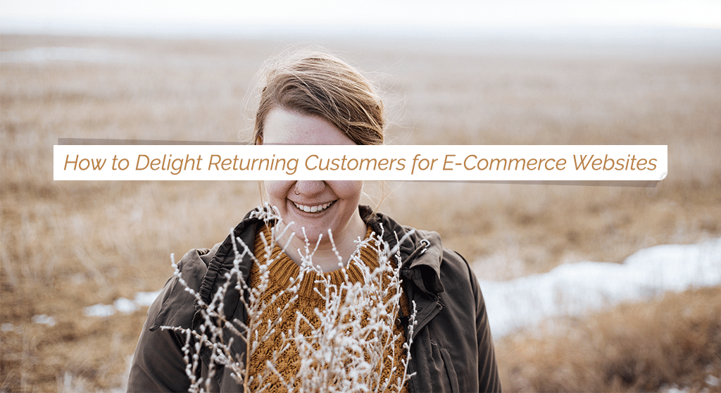 How to Delight Returning Customers for E-Commerce Websites