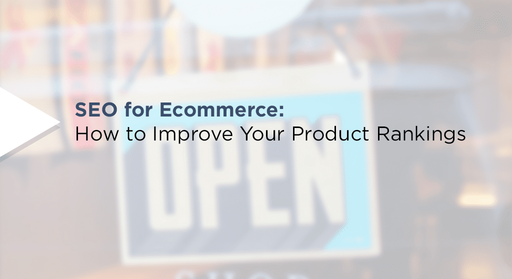 SEO for Ecommerce: How to Improve Your Rankings