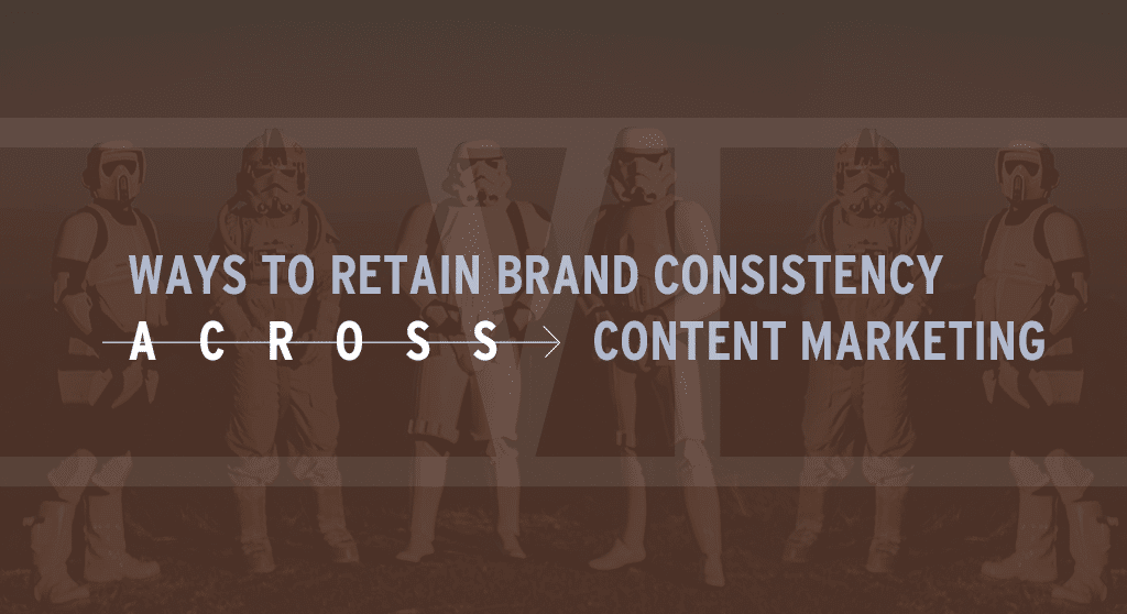Ways to retain brand consistency across content marketing