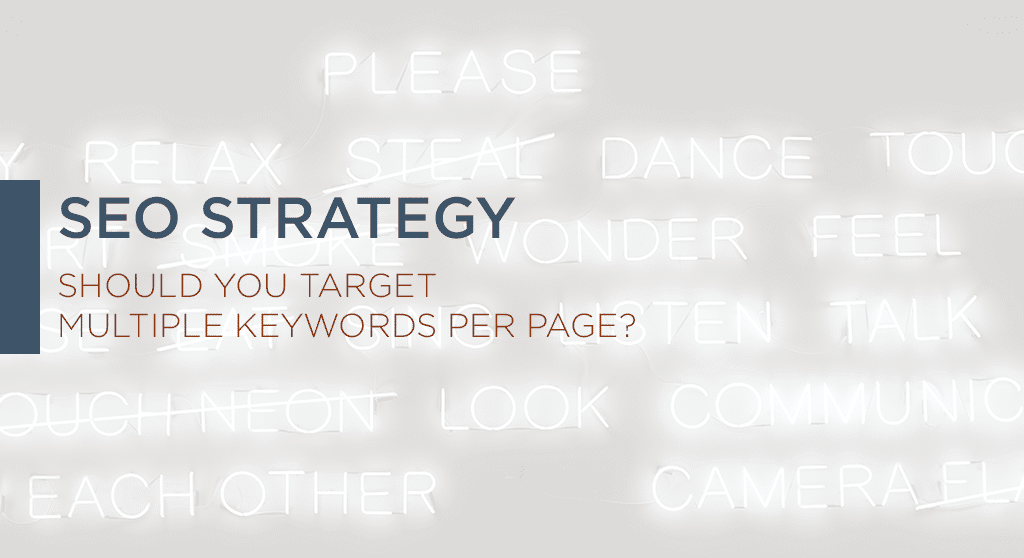 SEO Strategy: Should you target multiple keywords per page?