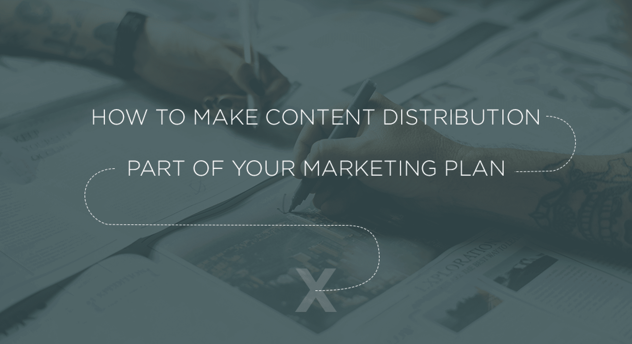 How to Make Content Distribution Part of Your Marketing Plan