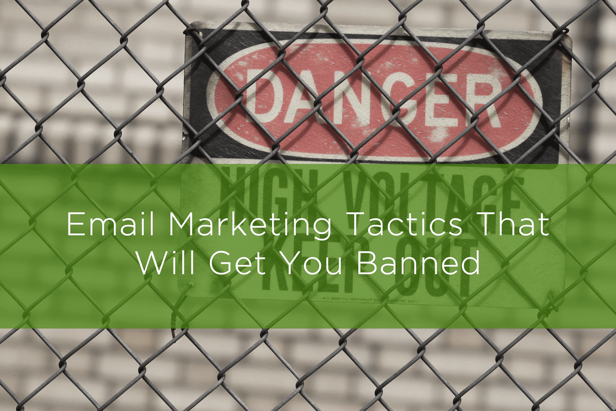 Email marketing practices that will get you blacklisted.