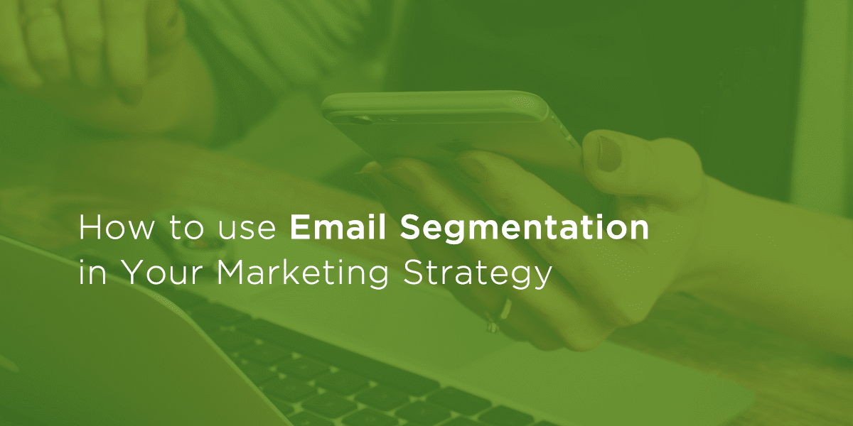 How to use email segmentation in your marketing strategy