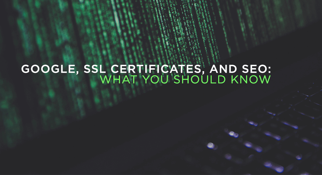 Google, SSL Certificates, and SEO: What you should know.