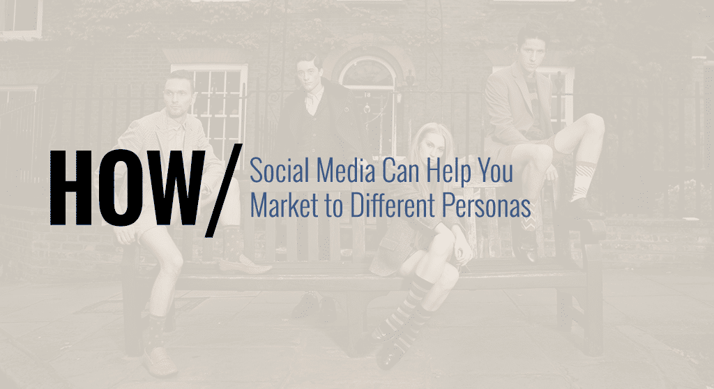 How social media can help you market to different personas.