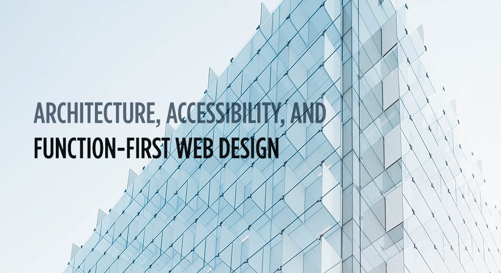 Architecture, Accessibility, and Function-First Web Design