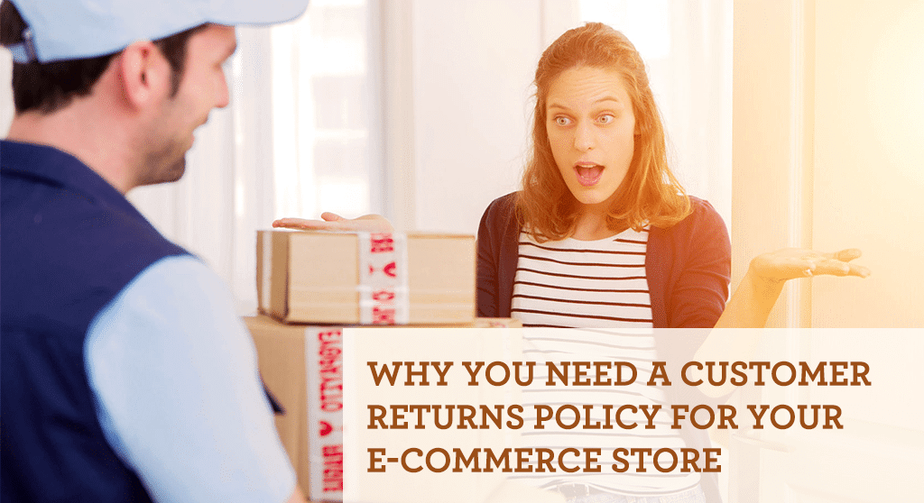 Why you need a customer returns policy for your e-commerce store.