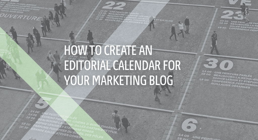 how to create and editorial calendar for your marketing blog