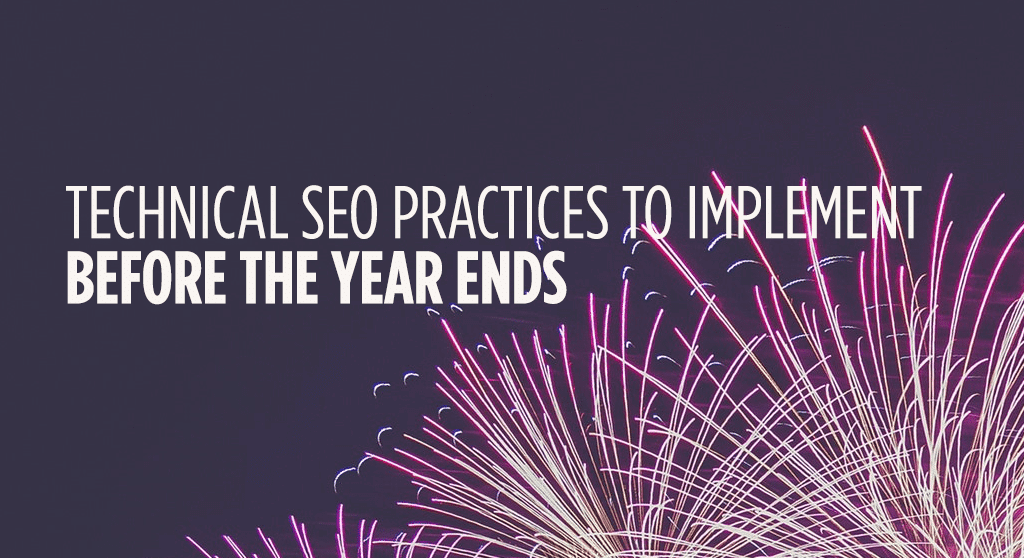 Technical SEO practices to implement before the year ends.