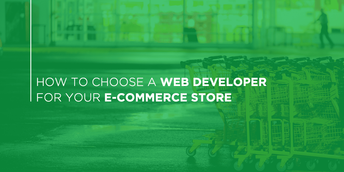 How to Choose a Web Developer for your E-Commerce Store