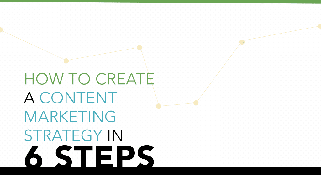 How to create a content marketing strategy in six steps.