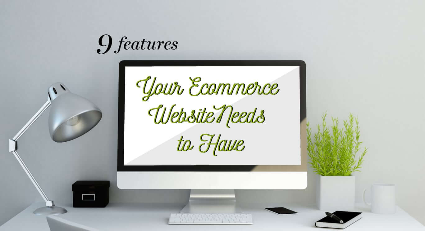 9 Features Your Ecommerce Website Needs to Have