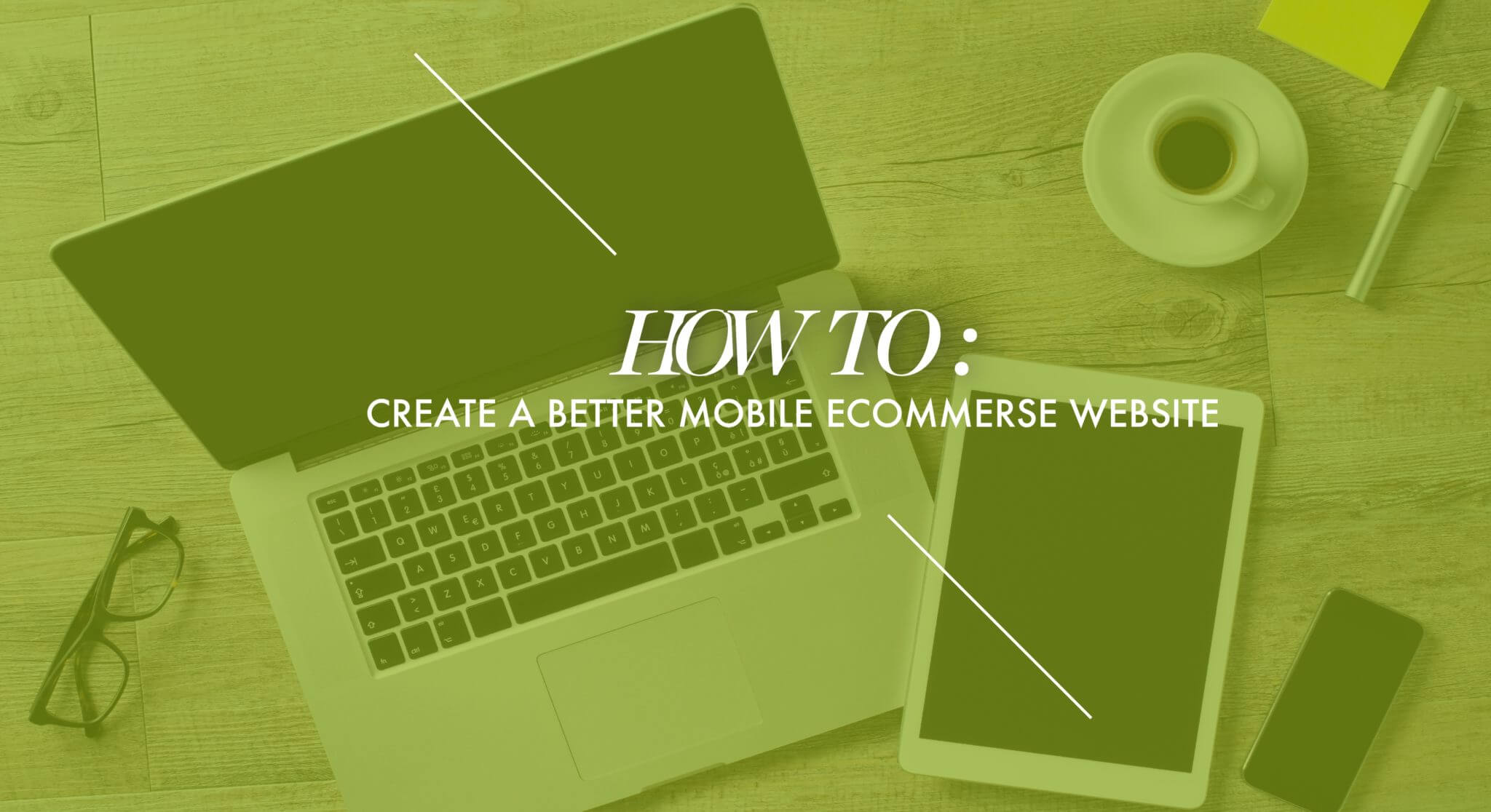 How to Create a Better Mobile Ecommerce Website