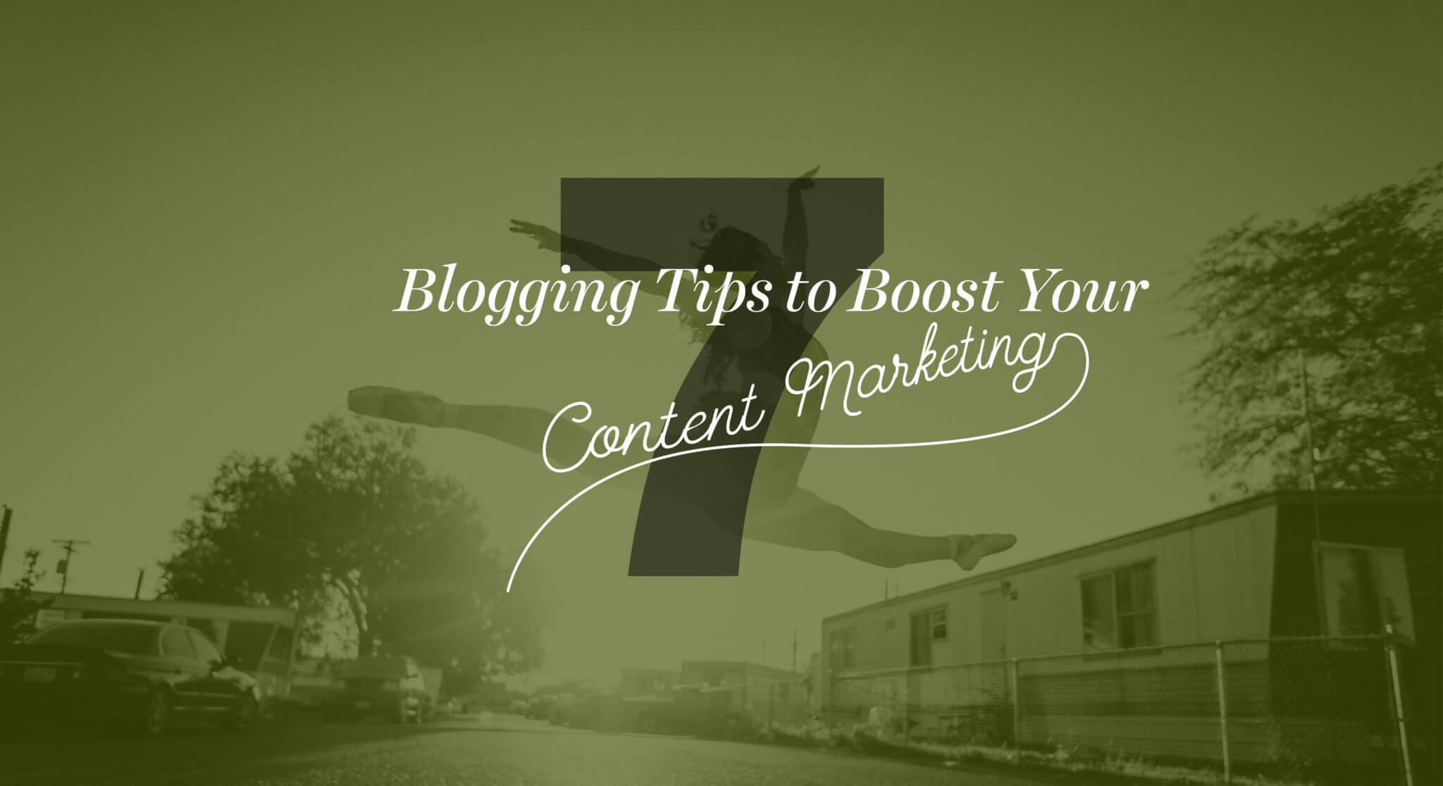 7 Blogging Tips to Boost Your Content Marketing in 2018