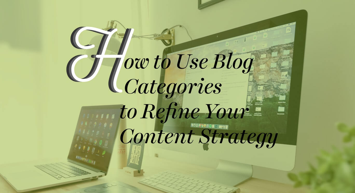 How to Use Blog Categories to Refine Your Content Strategy