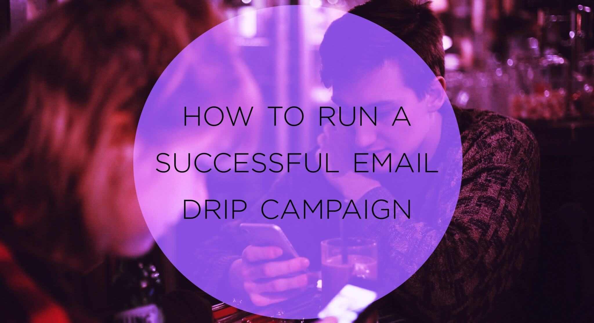 How to Run a Successful Email Drip Campaign