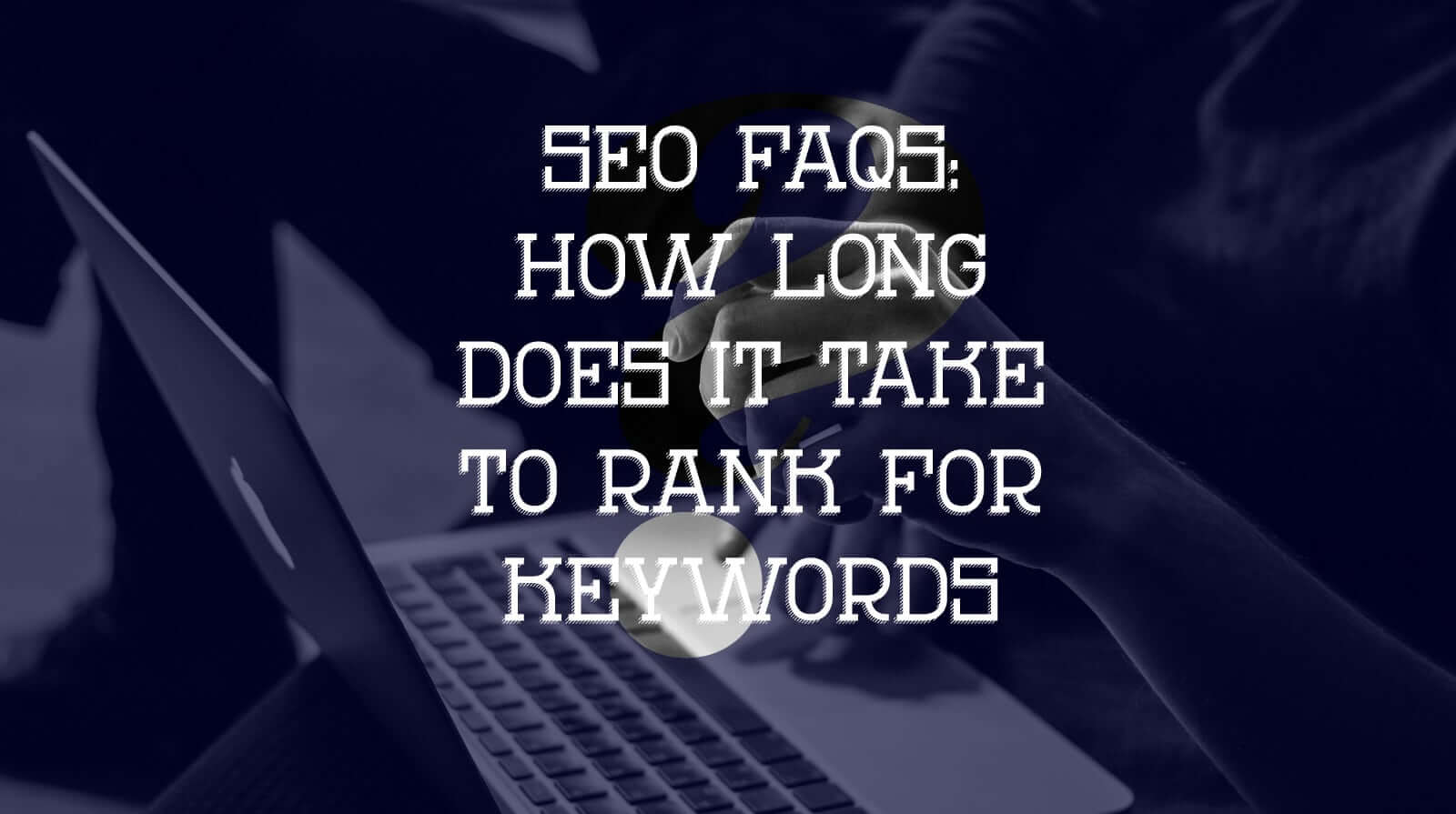 SEO FAQs How Long Does It Take to Rank for Keywords