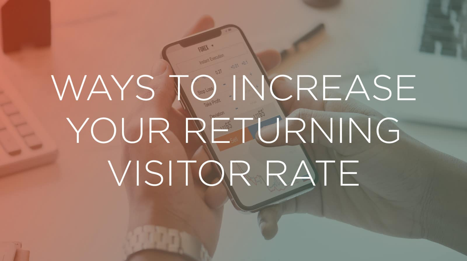 Ways to Increase Your Returning Visitor Rate