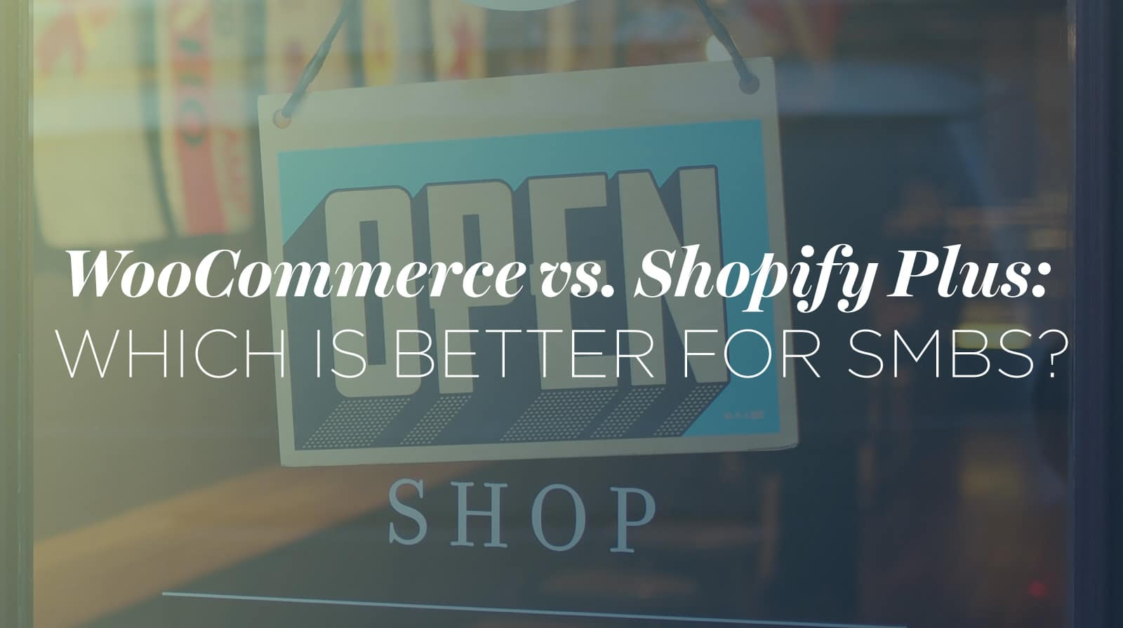WooCommerce vs. Shopify Plus: Which is better for SMBs?