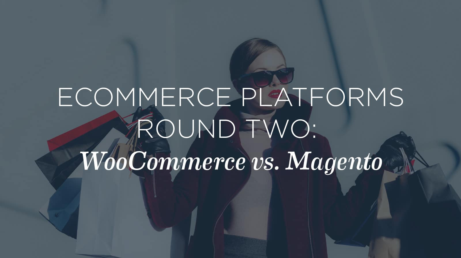Ecommerce Platforms Round Two WooCommerce vs. Magento