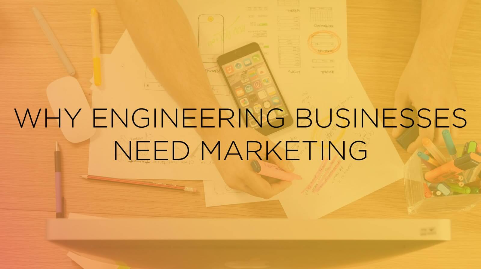 Why Engineering Businesses Need Marketing