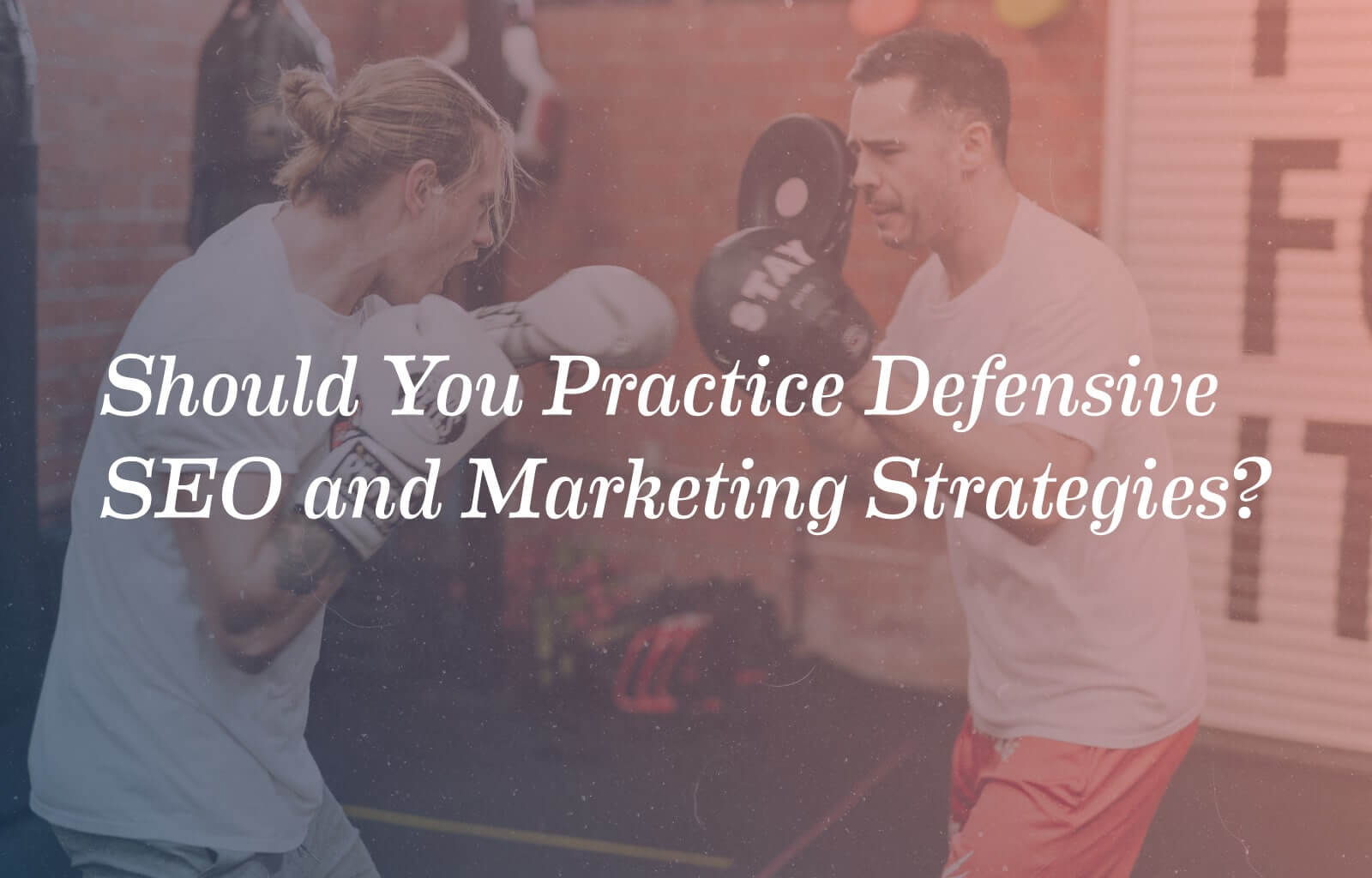 Should You Practice Defensive SEO and Marketing Strategies