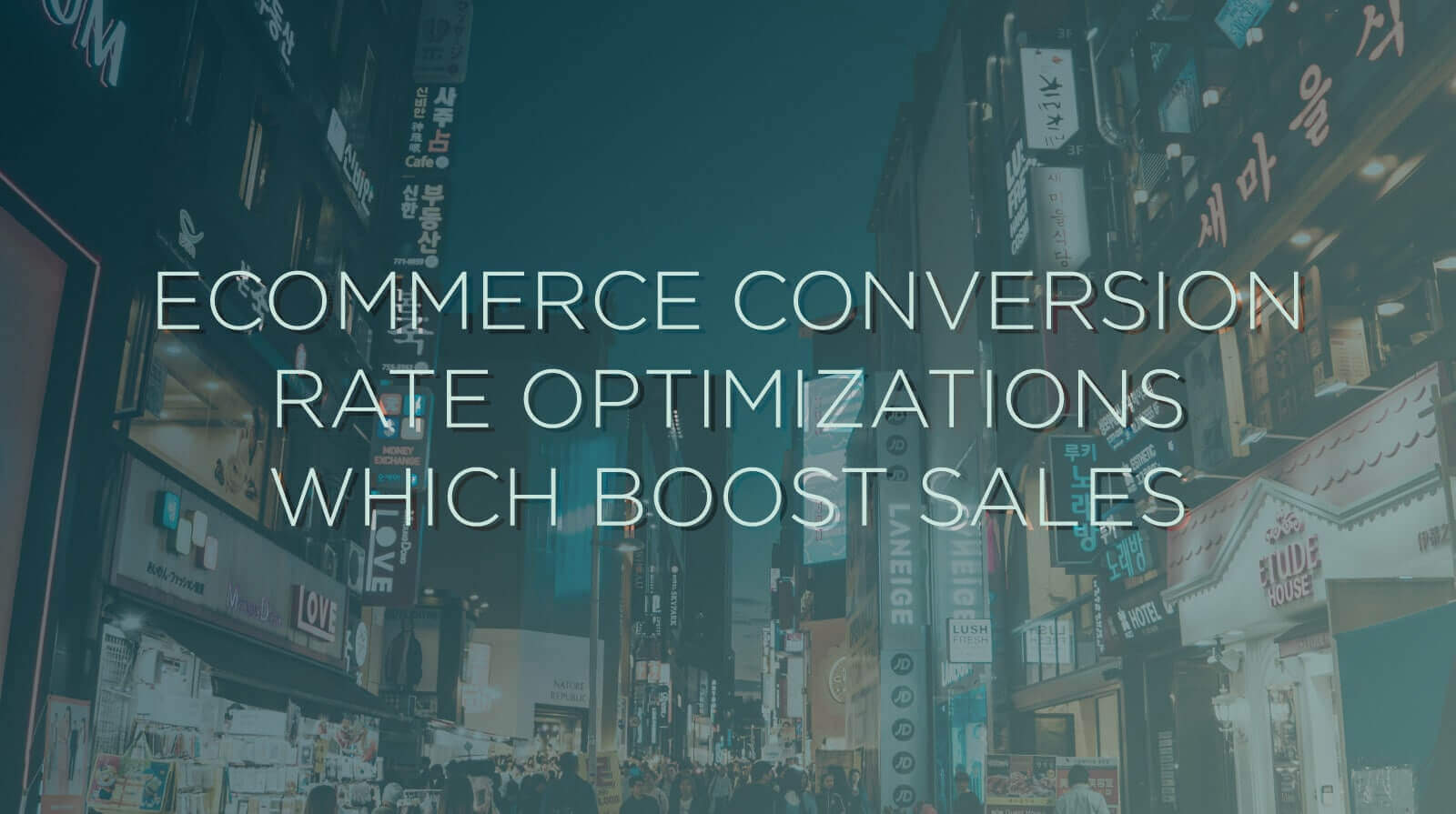 12 Ecommerce Conversion Rate Optimizations Which Boost Sales