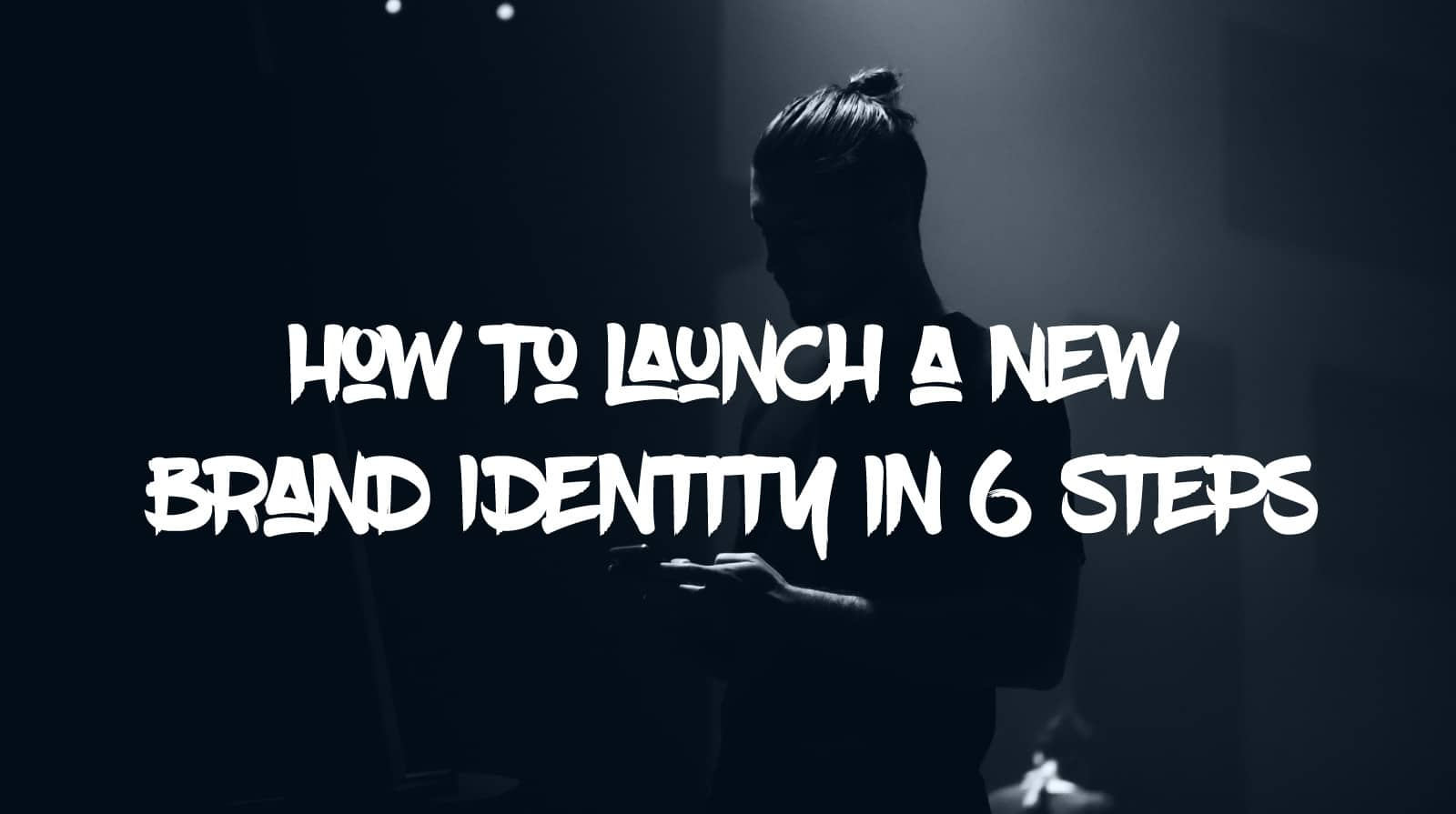 How to Launch a New Brand Identity in 6 Steps