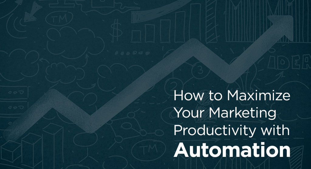 How to Maximize Your Marketing Productivity with Automation