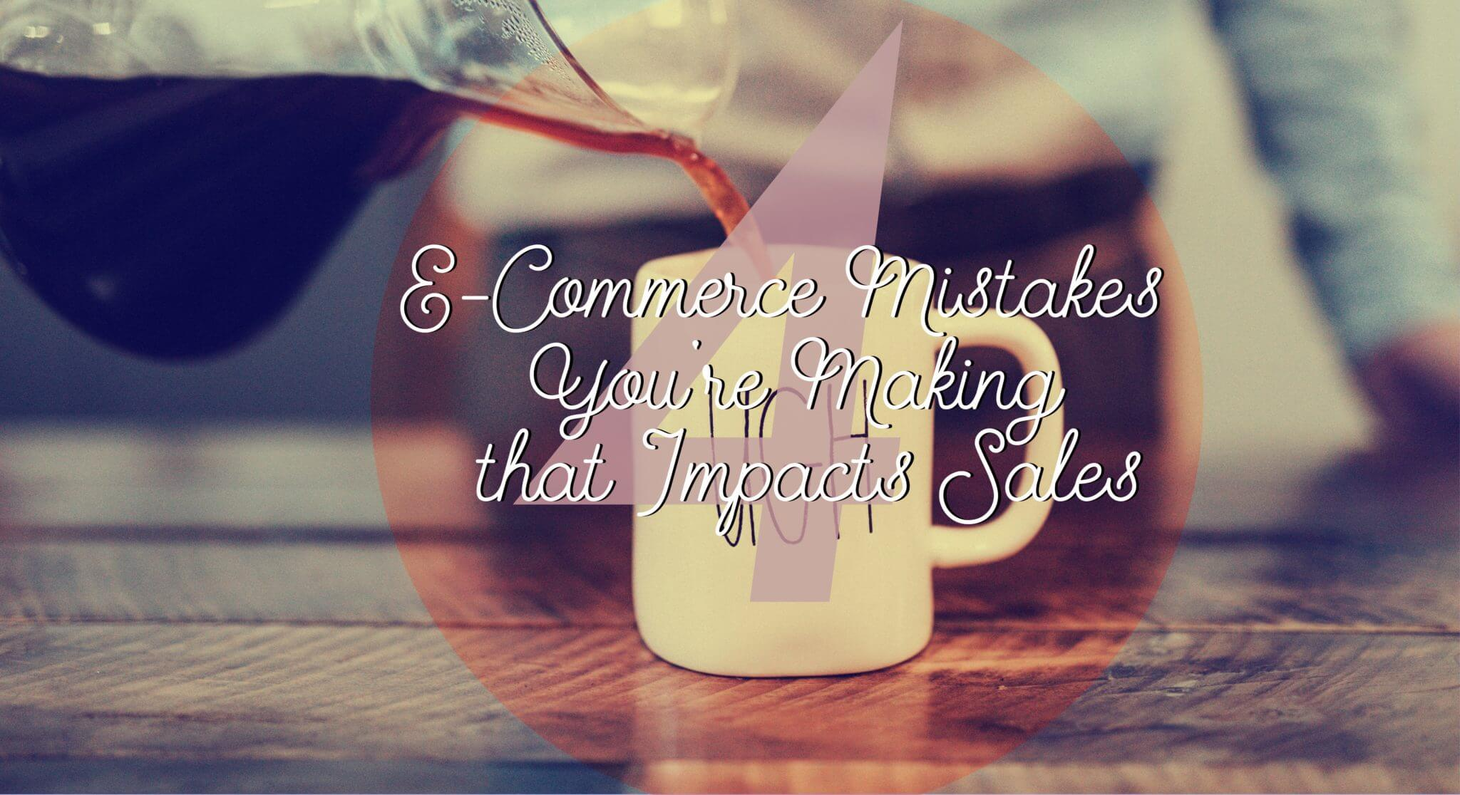 4 e-commerce mistakes you're making that impact sales