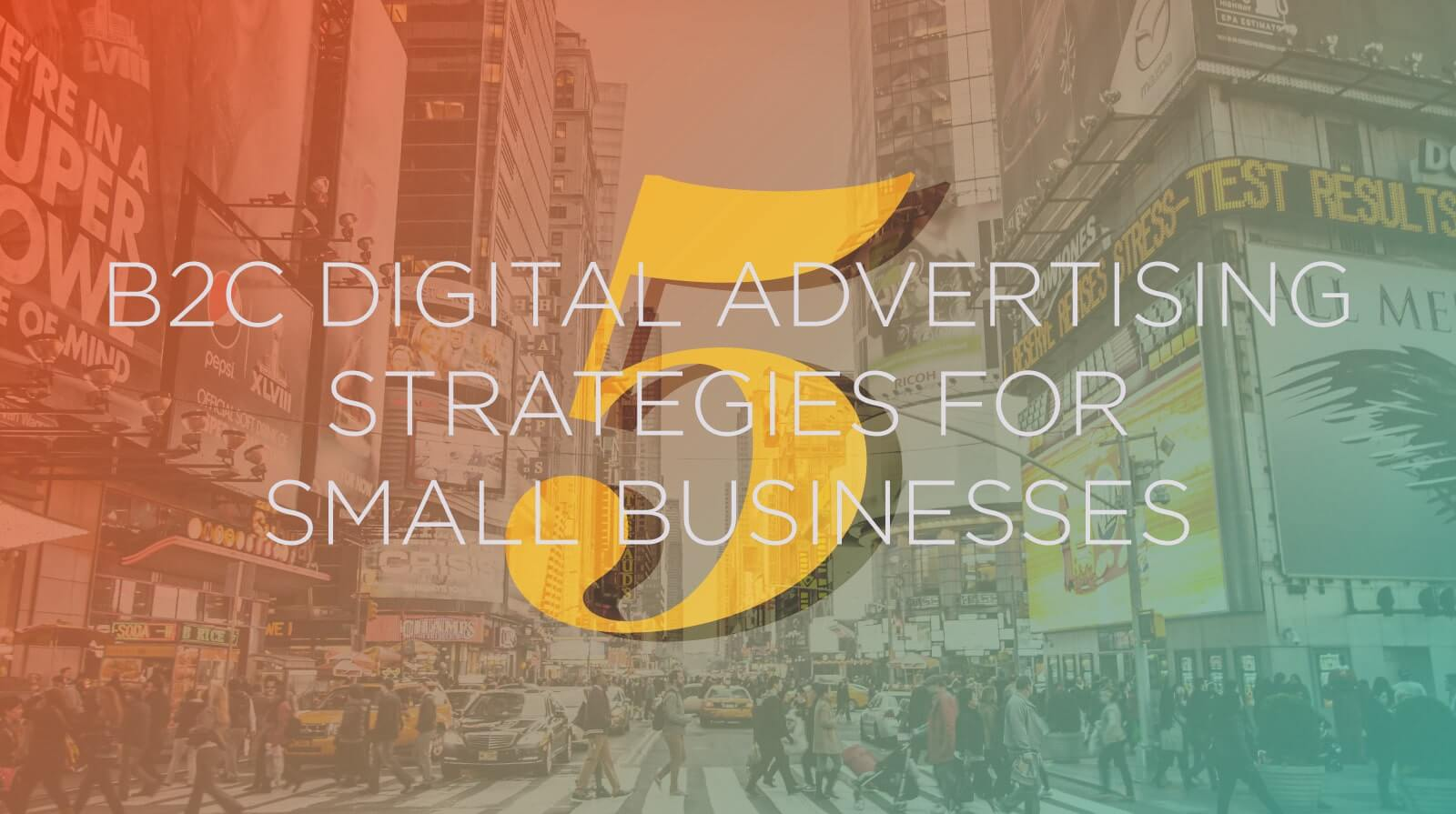 5 B2C digital advertising strategies for small business