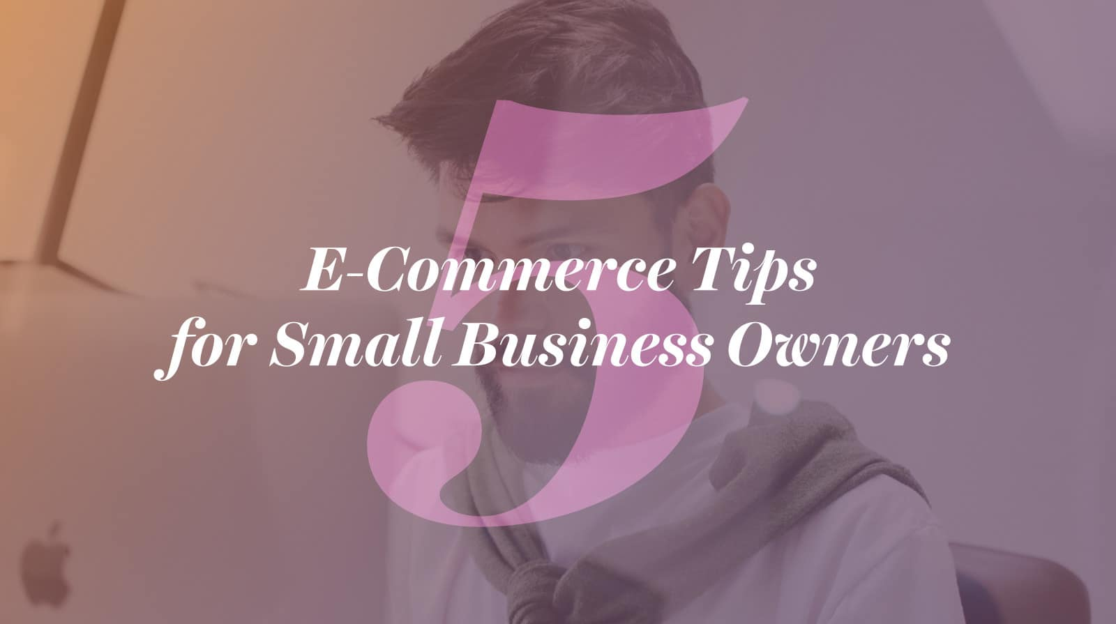 5 e-commerce tips for small business