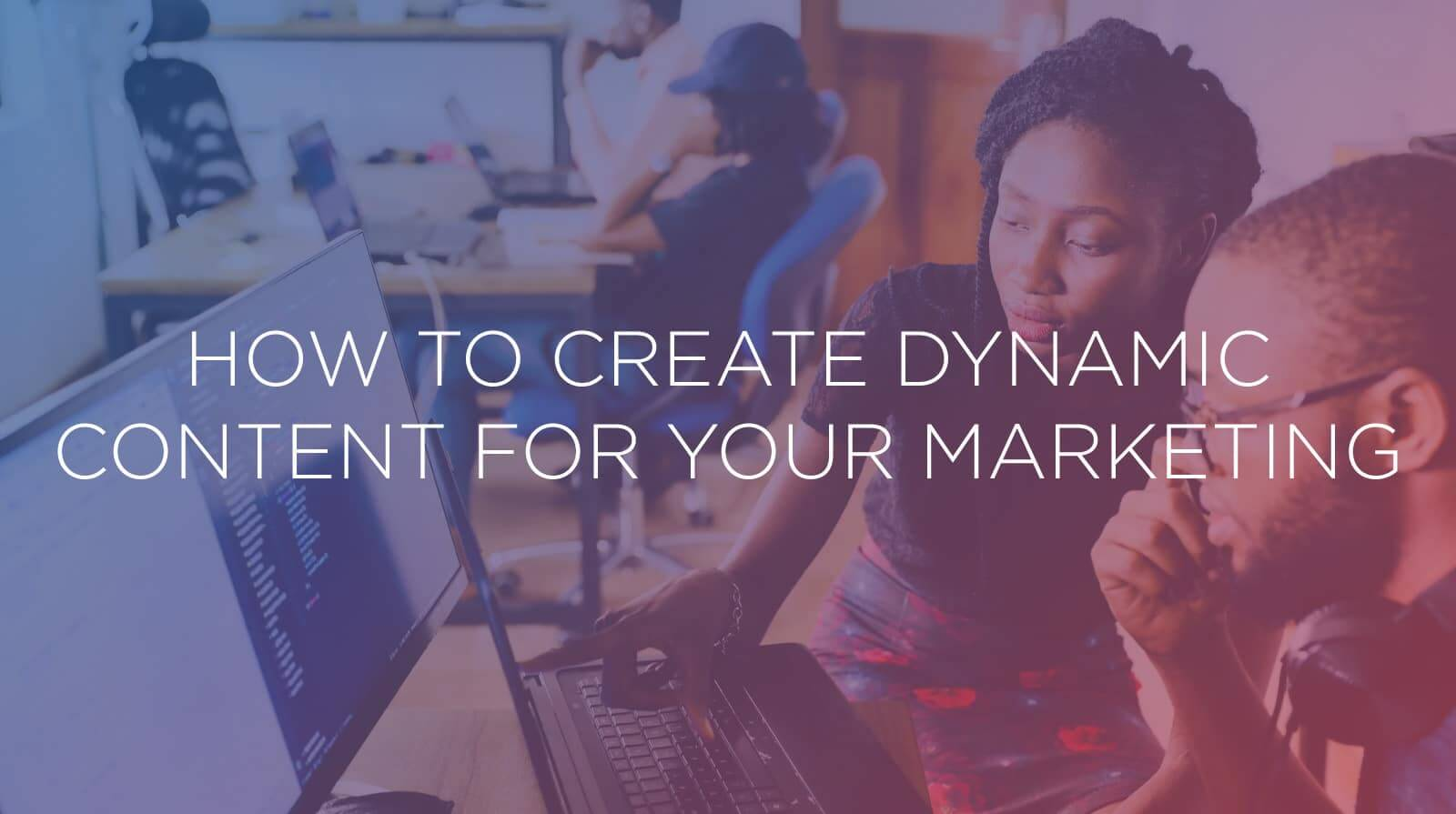 how to create dynamic content for your marketing