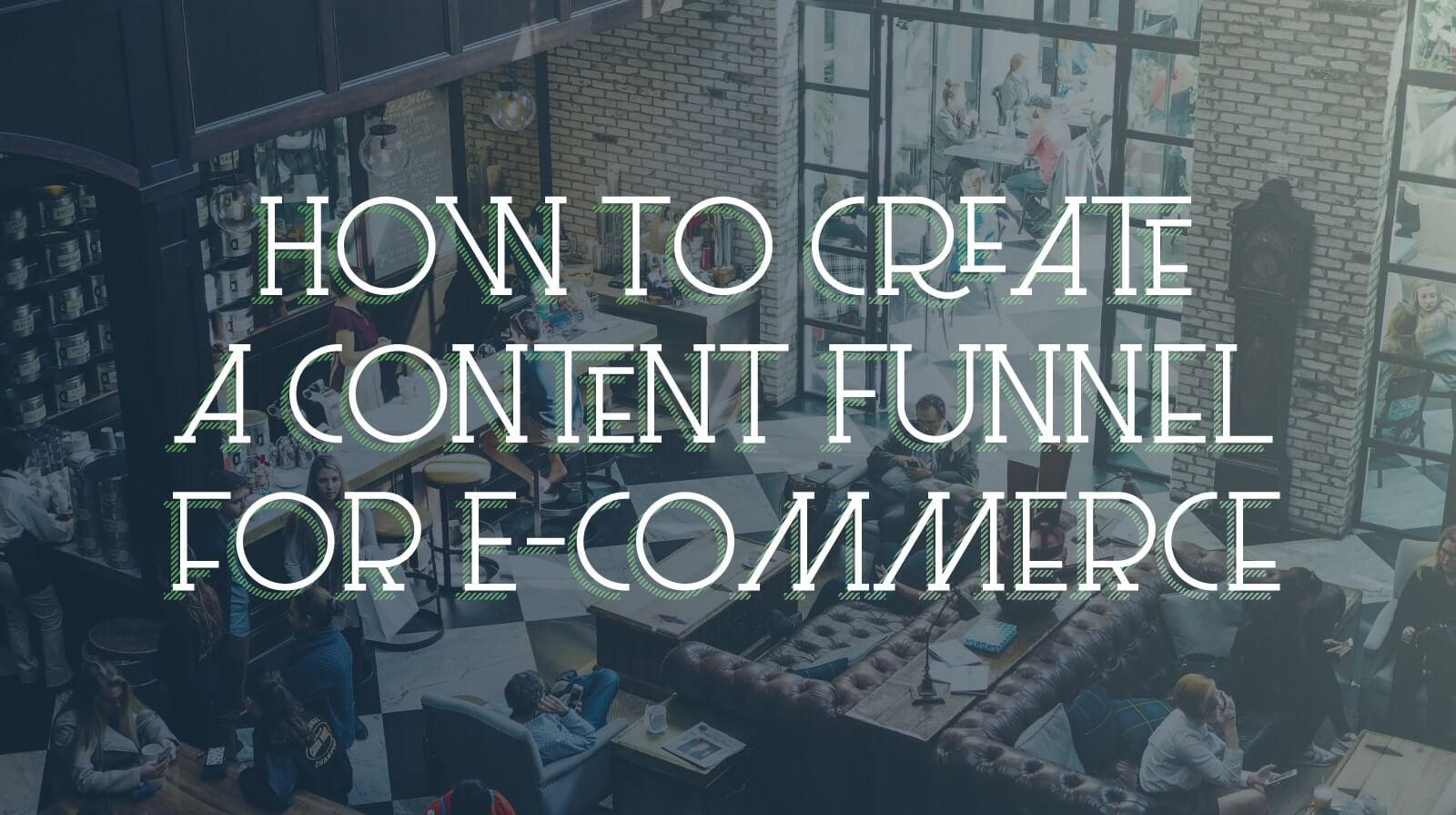 how to create a content funnel for ecommerce