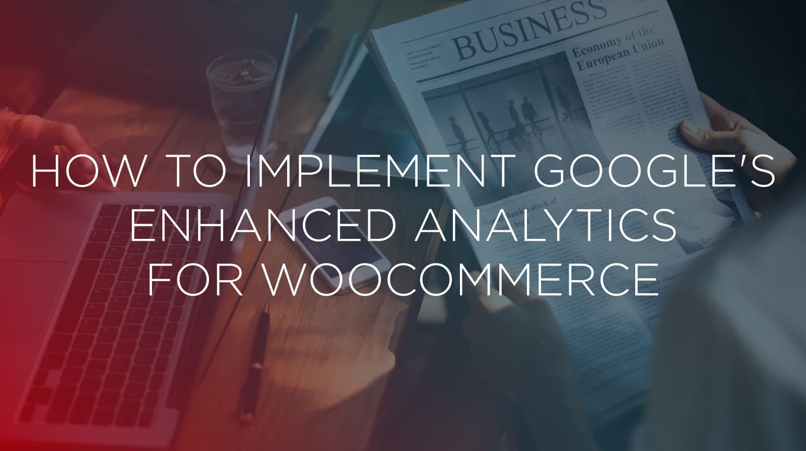 How to Implement Google's Enhanced analytics for woocommerce
