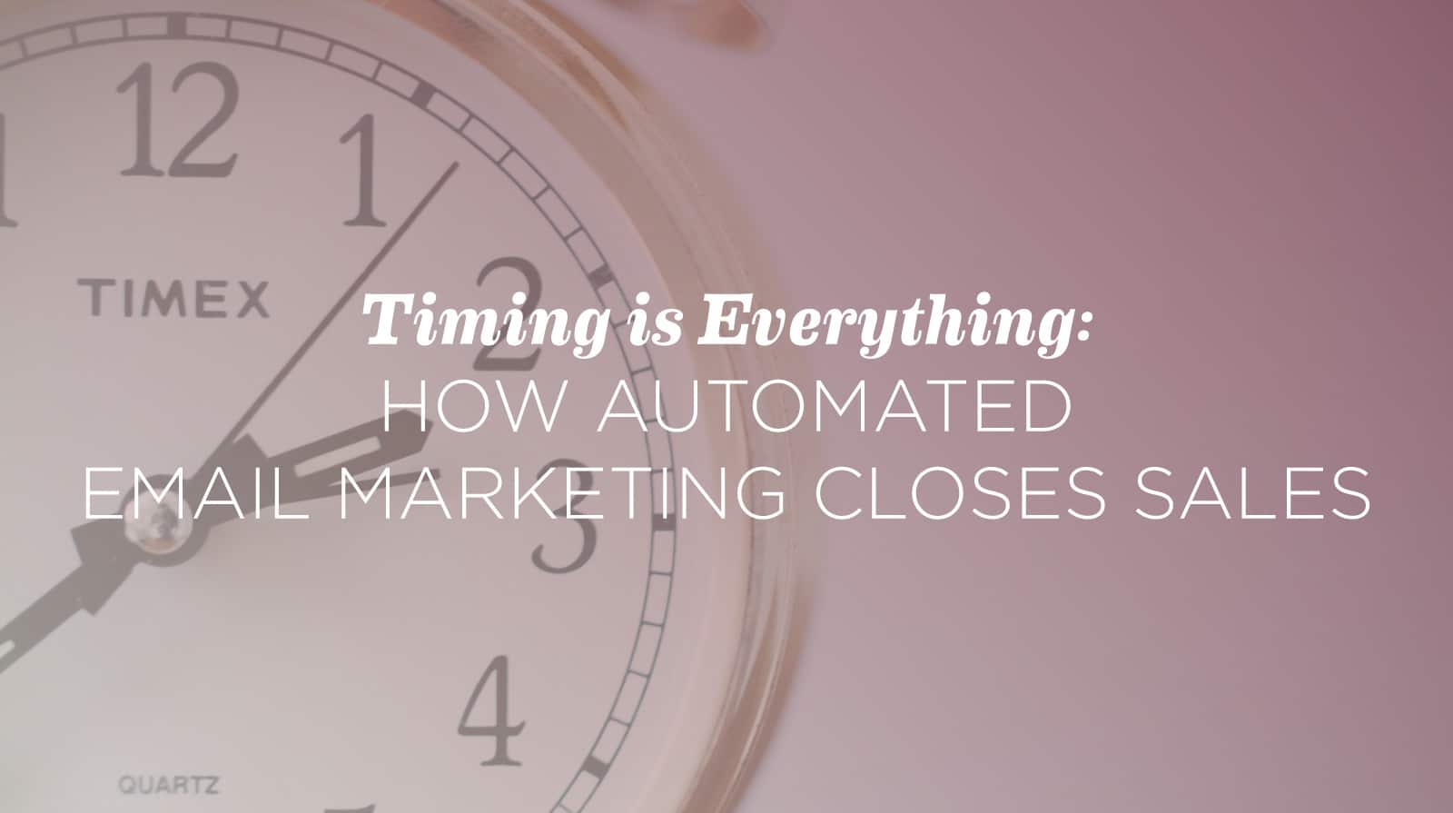 Timing is Everything: How Automated Email Marketing Closes Sales