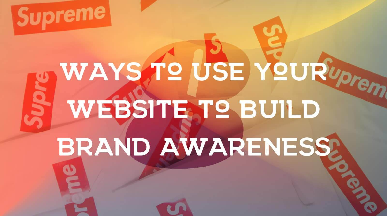 8 Ways to Use Your Website to Build Brand Awareness