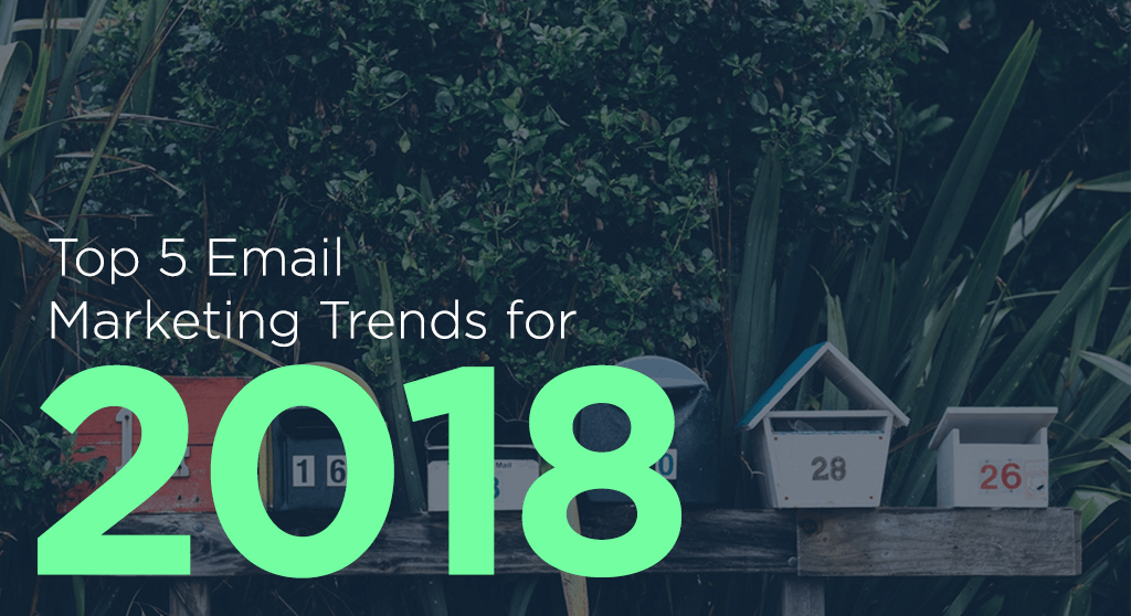 top 5 email marketing trends for 2018