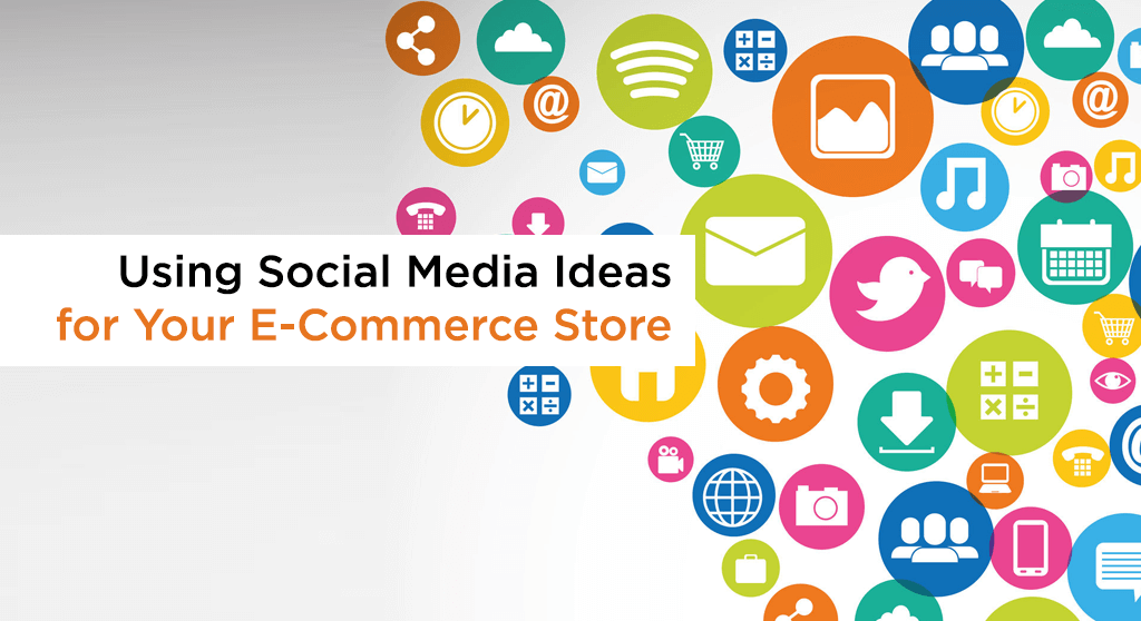 social media ideas for your e-commerce store
