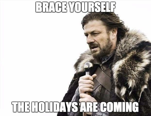 brace yourself the holidays are coming