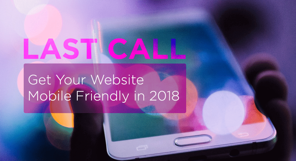 Last Call Get your Website mobile friendly in 2018