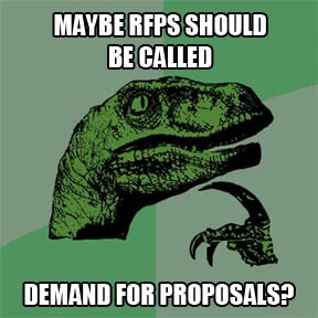 Maybe they should be called demand for proposals?