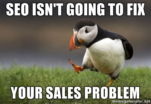 seo isn't going to fix your sales problem