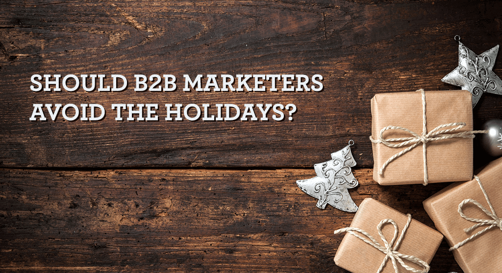 Should B2B Marketers avoid the holidays